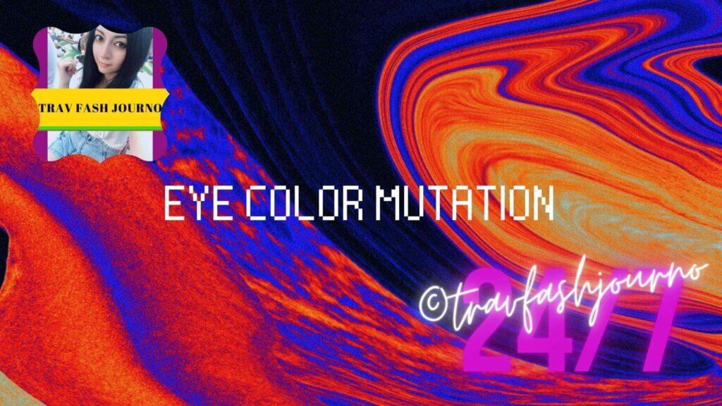 eye color mutation travfashjourno